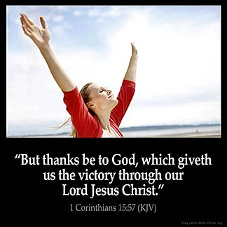 But thanks be to God, which giveth us the victory through our Lord Jesus Christ