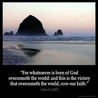1-John_5-4-3: For whatsoever is born of God overcometh the world: and this is the victory that overcometh the world, even our faith