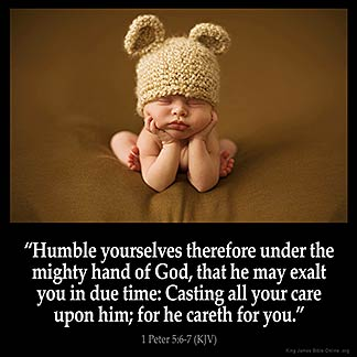 1-Peter_5-6: Humble yourselves therefore under the mighty hand of God, that he may exalt you in due time: