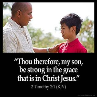 2-Timothy_2-1-1: Thou therefore, my son, be strong in the grace that is in Christ Jesus