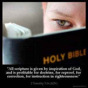 2-Timothy_3-16: All scripture is given by inspiration of God, and is profitable for doctrine, for reproof, for correction, for instruction in righteousness