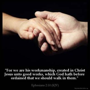Ephesians_2-10: For we are his workmanship, created in Christ Jesus unto good works, which God hath before ordained that we should walk in them.