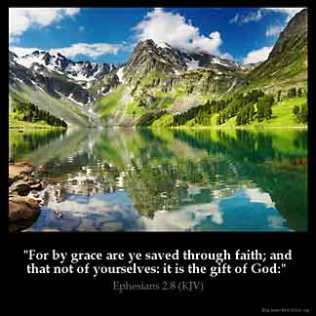 Ephesians_2-8: For by grace are ye saved through faith; and that not of yourselves: it is the gift of God: