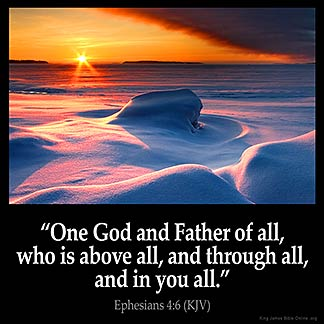 Ephesians_4-6: One God and Father of all, who is above all, and through all, and in you all
