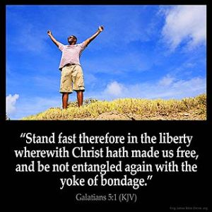 Galatians_5-1-1: Stand fast therefore in the liberty wherewith Christ hath made us free, and be not entangled again with the yoke of bondage