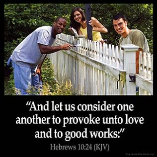 Hebrews_10-24:And let us consider one another to provoke unto love and to good works: