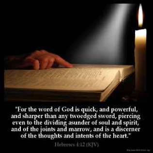 Hebrews_4-12: For the word of God is quick, and powerful, and sharper than any twoedged sword, piercing even to the dividing asunder of soul and spirit, and of the joints and marrow, and is a discerner of the thoughts and intents of the heart