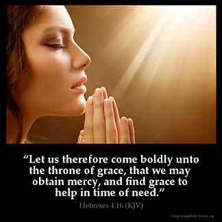 Hebrews_4-16: Let us therefore come boldly unto the throne of grace, that we may obtain mercy, and find grace to help in time of need. .God's Throne Of Grace