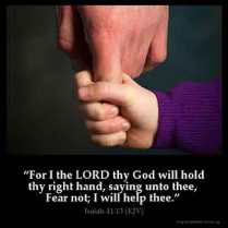 Isaiah_41-13-1: For I the LORD thy God will hold thy right hand, saying unto thee, Fear not; I will help thee