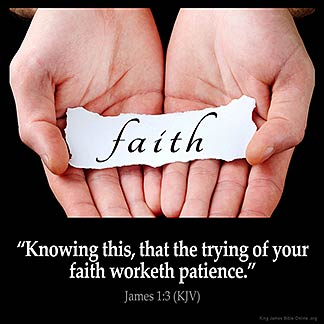 James_1-3: Knowing this, that the trying of your faith worketh patience