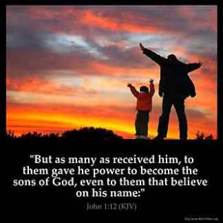 John_1-12: Yet to all who did receive him, to those who believed in his name, he gave the right to become children of God