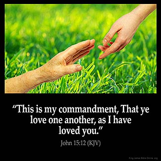 John_15-12: My command is this: Love each other as I have loved you