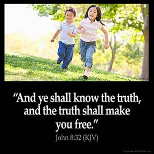 John_8-32: And ye shall know the truth, and the truth shall make you free.