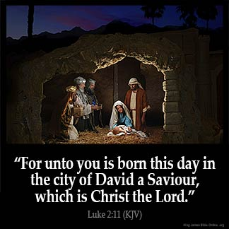 Luke_2-11: For unto you is born this day in the city of David a Saviour, which is Christ the Lord.