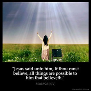 Mark_9-23-1: Jesus said unto him, If thou canst believe, all things are possible to him that believeth