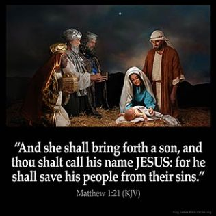 Matthew_1-21: And she shall bring forth a son, and thou shalt call his name JESUS: for he shall save his people from their sins