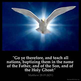 Matthew_28-19-3: Go ye therefore, and teach all nations, baptizing them in the name of the Father, and of the Son, and of the Holy Ghost