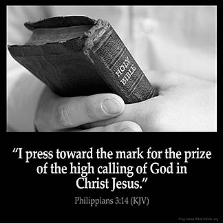 Philippians_3-14: I press toward the mark for the prize of the high calling of God in Christ Jesus.