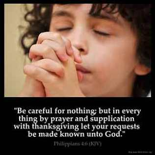 Be careful for nothing; but in every thing by prayer and supplication with thanksgiving let your requests be made known unto God, Prayer Works, God Answers Prayers