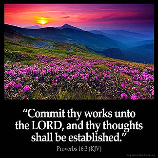 Proverbs_16-3-1: Commit thy works unto the LORD, and thy thoughts shall be established