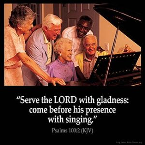 Psalms_100-2: Serve the LORD with gladness: come before his presence with singing