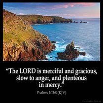 Psalms_103-8: The LORD is merciful and gracious, slow to anger, and plenteous in mercy