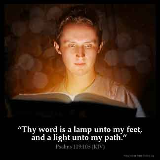 Psalms_119-105: Thy word is a lamp unto my feet, and a light unto my path