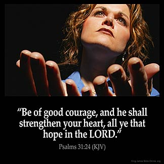 Psalms_31-24-2: Be of good courage, and he shall strenghten your heart: all ye that hope in the Lord. God Is All Powerful