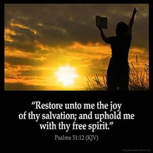 Psalms_51-12: Restore unto me the joy of thy salvation; and uphold me with thy free spirit.