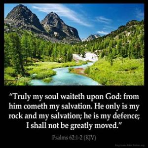 Psalms_62-1: Truly my soul waiteth upon God: from him cometh my salvation