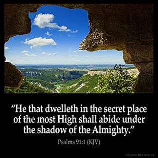 Psalms_91-1: He that dwelleth in the secret place of the most High shall abide under the shadow of the Almighty