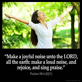 Psalms_98-4: Make a joyful noise unto the LORD, all the earth: make a loud noise, and rejoice, and sing praise. Thank You Jesus