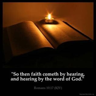 Romans_10-17: So then faith cometh by hearing, and hearing by the word of God