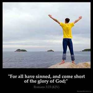 Romans_3-23: For all have sinned, and come short of the glory of God