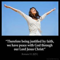 Romans_5-1: Therefore being justified by faith, we have peace with God through our Lord Jesus Christ: