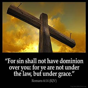 Romans_6-14: For sin shall not have dominion over you: for ye are not under the law, but under grace.