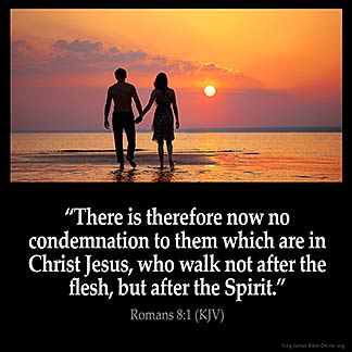 Romans_8-1:There is therefore now no condemnation to them which are in Christ Jesus, who walk not after the flesh, but after the Spirit