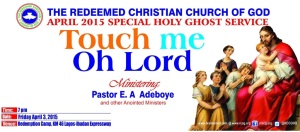 "Prayer Points From RCCG April 2015 Holy Ghost Service ""Touch Me Oh Lord"""